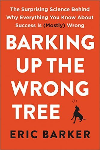 Barking Up the Wrong Tree by Eric Barker Roseanna Sunley Book Reviews