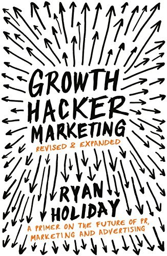 Growth Hacker Marketing by Ryan Holiday Roseanna Sunley Book Reviews