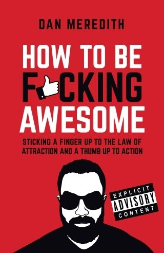 How To Be Fcking Awesome by Dan Meredith Roseanna Sunley Book Review
