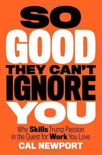 So Good They Can't Ignore You by Cal Newport Roseanna Sunley Book Reviews