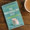 The Marshmallow Test by Walter Mischel Roseanna sunley business book reviews