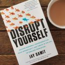 Disrupt Yourself (Disrupt You) by Jay Samit roseanna sunley business book reviews
